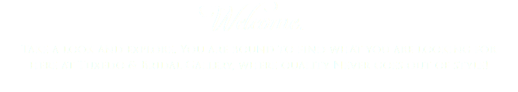 Welcome. Take a look and explore. You are bound to find what you are looking for here at Tuxedo & Bridal Gallery, where quality Never goes out of style!